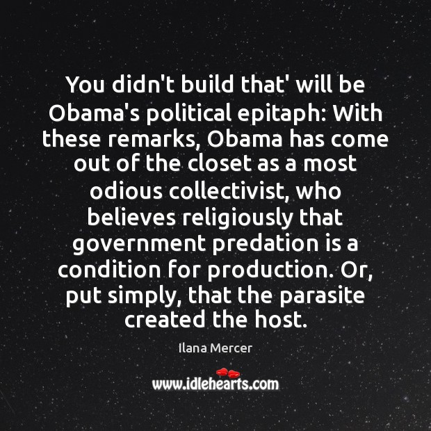 You didn't build that' will be Obama's political epitaph: With these remarks, Ilana Mercer Picture Quote