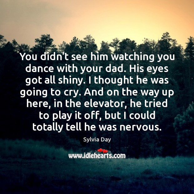 You didn't see him watching you dance with your dad. His eyes Sylvia Day Picture Quote