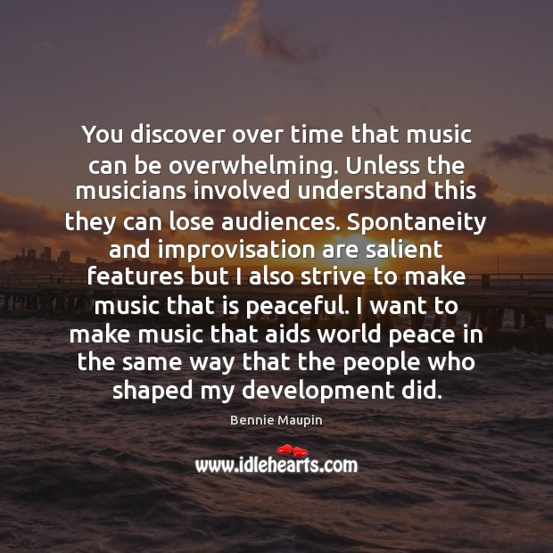Image, You discover over time that music can be overwhelming. Unless the musicians