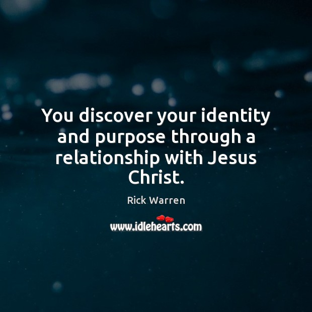 You discover your identity and purpose through a relationship with Jesus Christ. Image