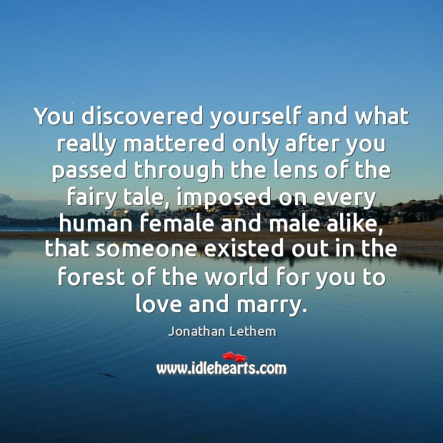 Image, You discovered yourself and what really mattered only after you passed through