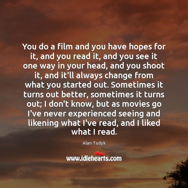 Image, You do a film and you have hopes for it, and you