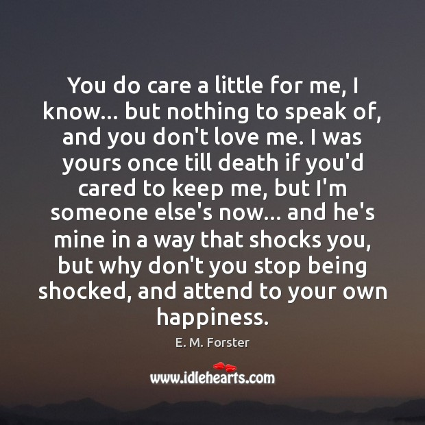 You do care a little for me, I know… but nothing to E. M. Forster Picture Quote