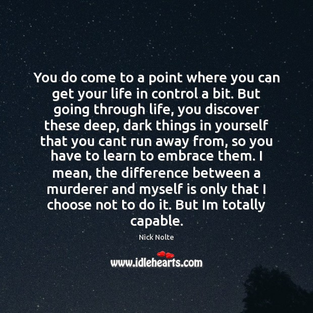 Nick Nolte Picture Quote image saying: You do come to a point where you can get your life