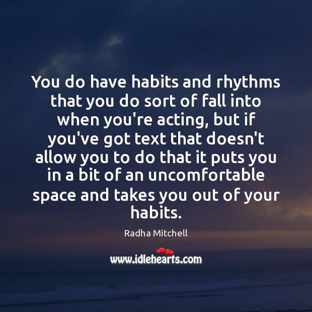 You do have habits and rhythms that you do sort of fall Image