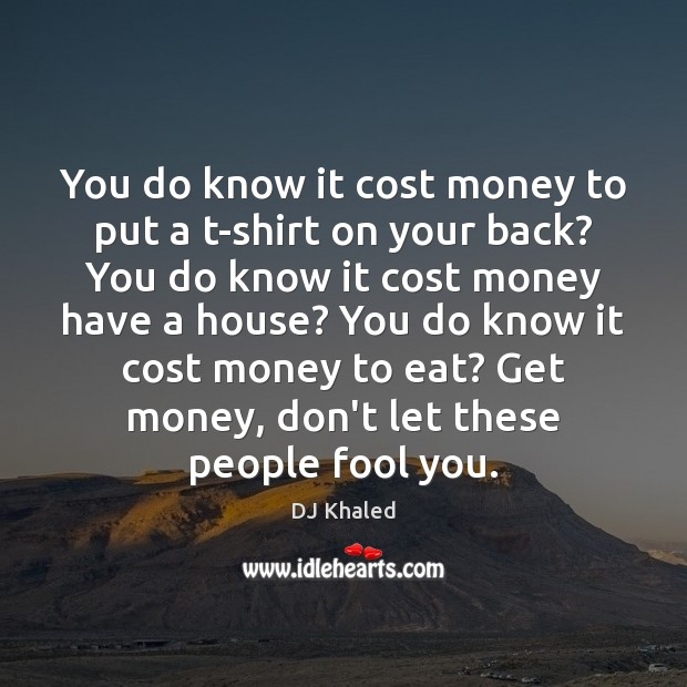 Image, You do know it cost money to put a t-shirt on your