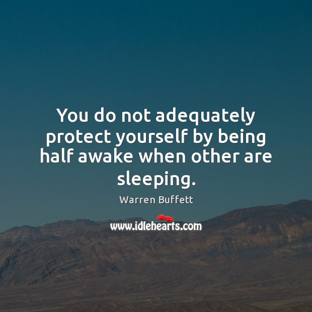 Image, You do not adequately protect yourself by being half awake when other are sleeping.