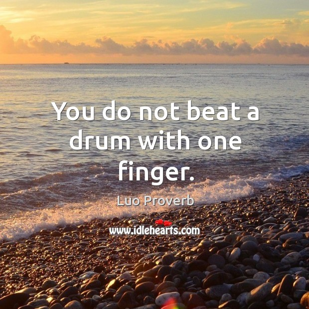 Image, You do not beat a drum with one finger.