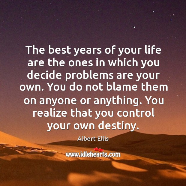 Image, You do not blame them on anyone or anything. You realize that you control your own destiny.