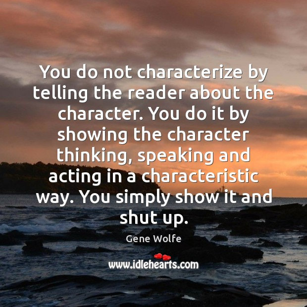 Image, You do not characterize by telling the reader about the character. You