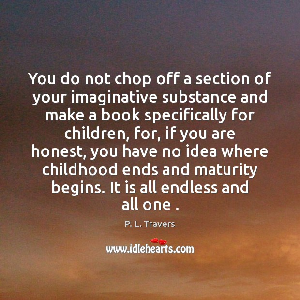 You do not chop off a section of your imaginative substance and Image