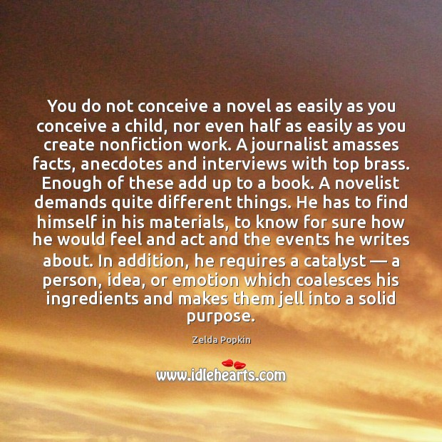 You do not conceive a novel as easily as you conceive a Image