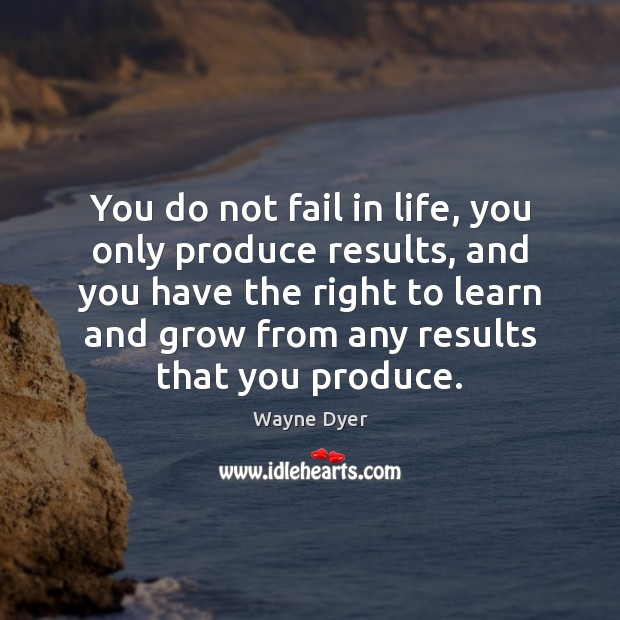 Image, You do not fail in life, you only produce results, and you