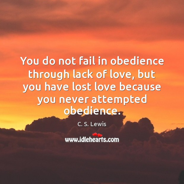 You do not fail in obedience through lack of love, but you Lost Love Quotes Image