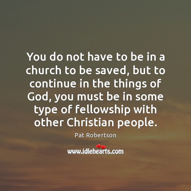 You do not have to be in a church to be saved, Pat Robertson Picture Quote