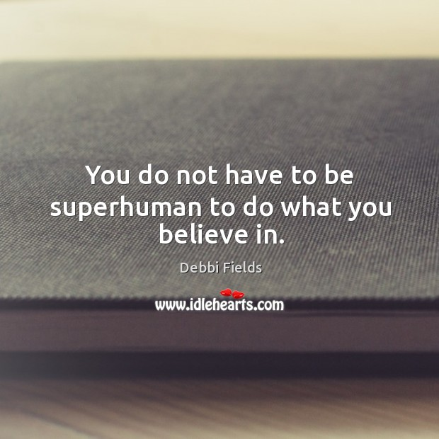 Image, You do not have to be superhuman to do what you believe in.
