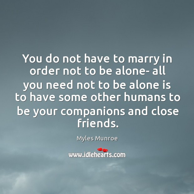 You do not have to marry in order not to be alone- Image