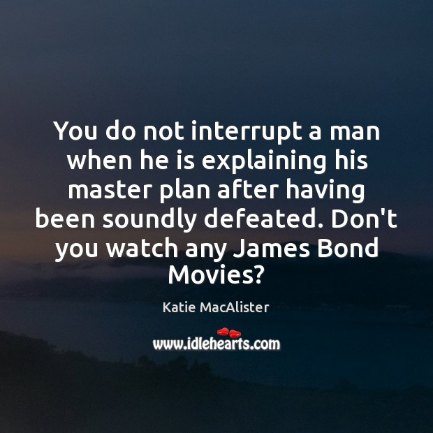 Image, You do not interrupt a man when he is explaining his master
