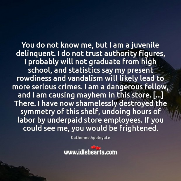 You do not know me, but I am a juvenile delinquent. I Image