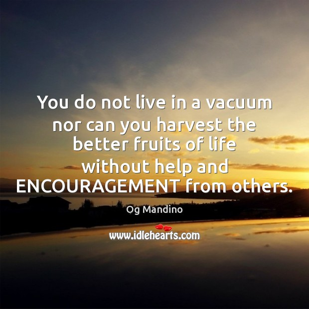 You do not live in a vacuum nor can you harvest the Og Mandino Picture Quote