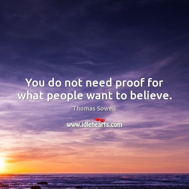 Image, You do not need proof for what people want to believe.