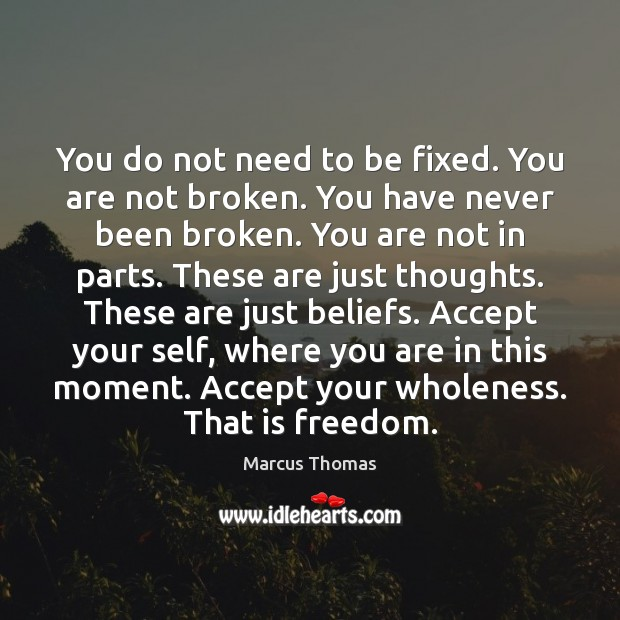 You do not need to be fixed. You are not broken. You Image