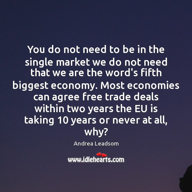 You do not need to be in the single market we do Image