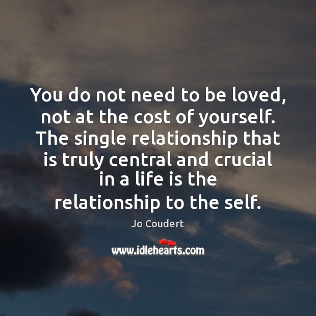 You do not need to be loved, not at the cost of To Be Loved Quotes Image