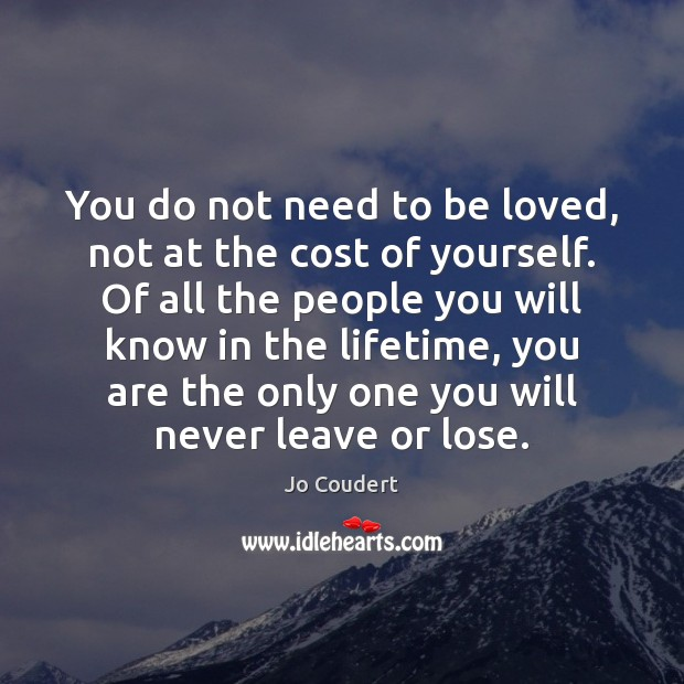 You do not need to be loved, not at the cost of Jo Coudert Picture Quote