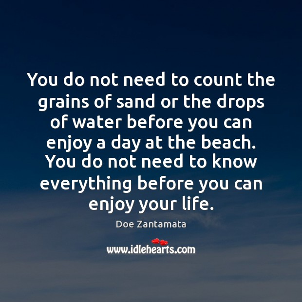 You do not need to know everything before you can enjoy your life. Doe Zantamata Picture Quote