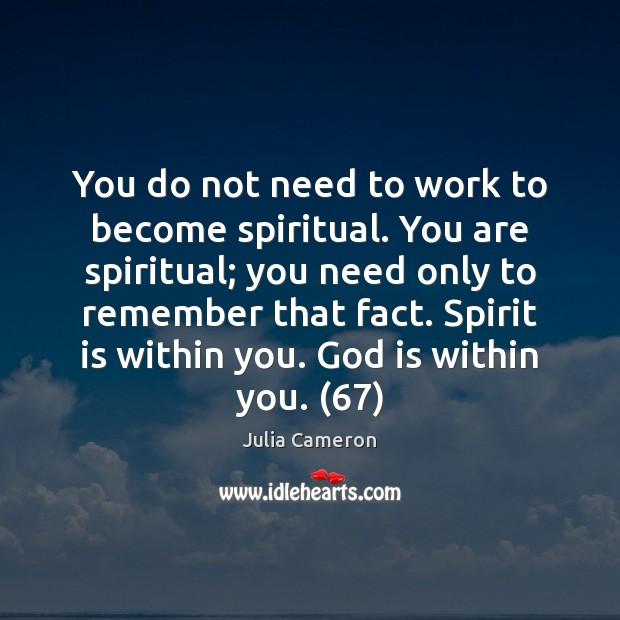 You do not need to work to become spiritual. You are spiritual; Image