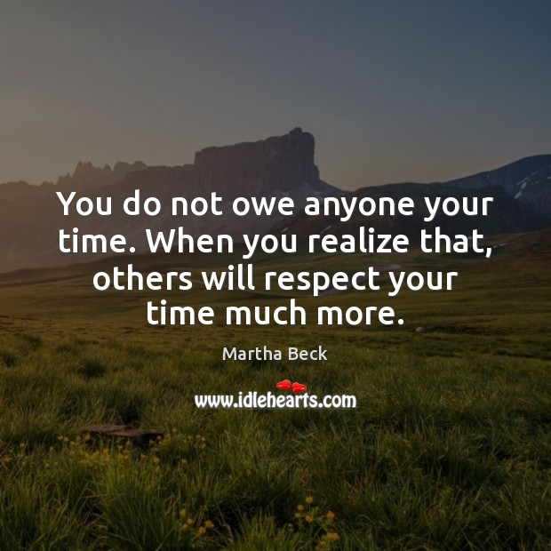 You do not owe anyone your time. When you realize that, others Realize Quotes Image