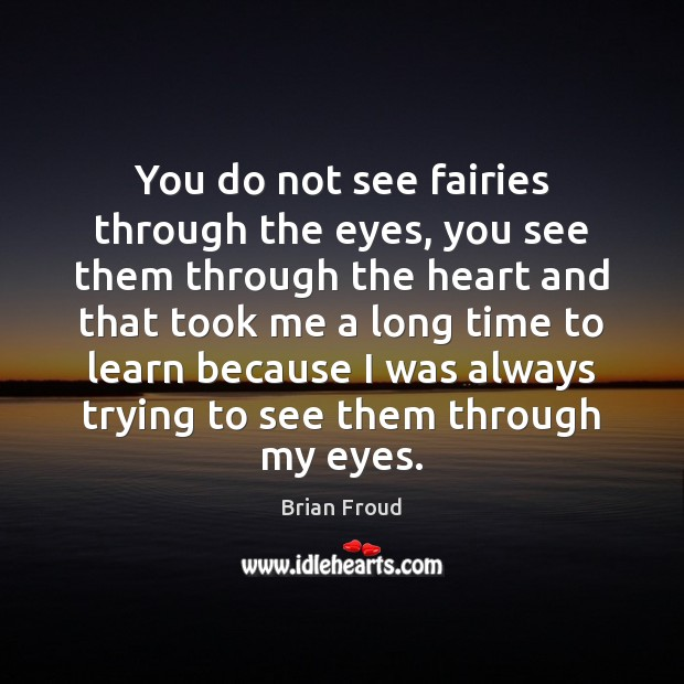 Image, You do not see fairies through the eyes, you see them through