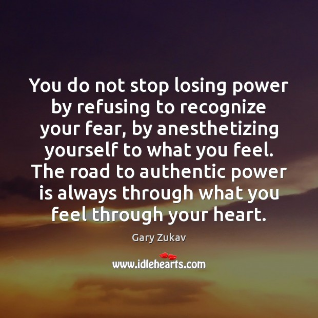 You do not stop losing power by refusing to recognize your fear, Image