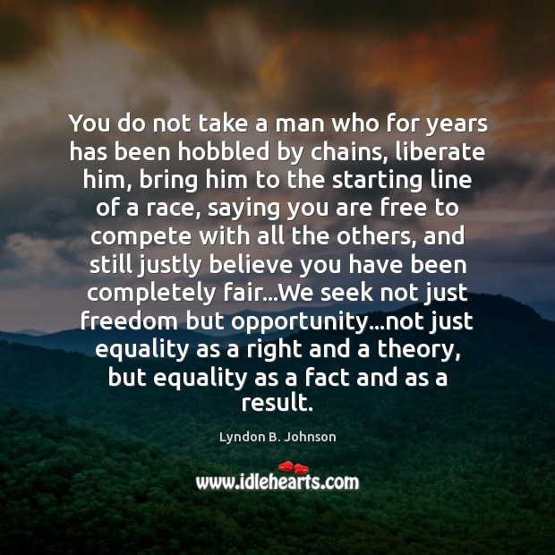 You do not take a man who for years has been hobbled Liberate Quotes Image