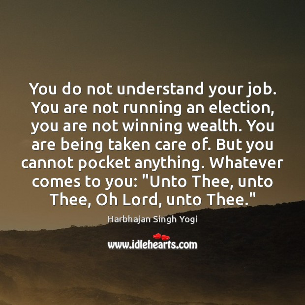 You do not understand your job. You are not running an election, Harbhajan Singh Yogi Picture Quote