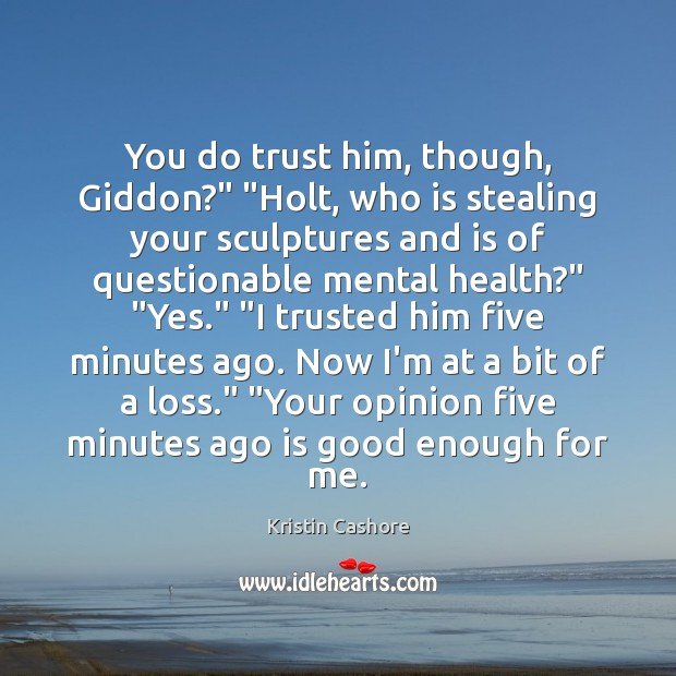 "You do trust him, though, Giddon?"" ""Holt, who is stealing your sculptures Kristin Cashore Picture Quote"