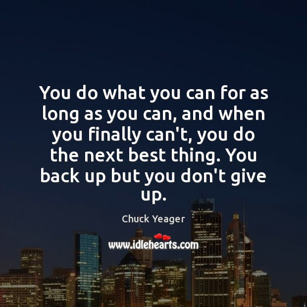 You do what you can for as long as you can, and Chuck Yeager Picture Quote