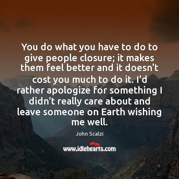 You do what you have to do to give people closure; it Image