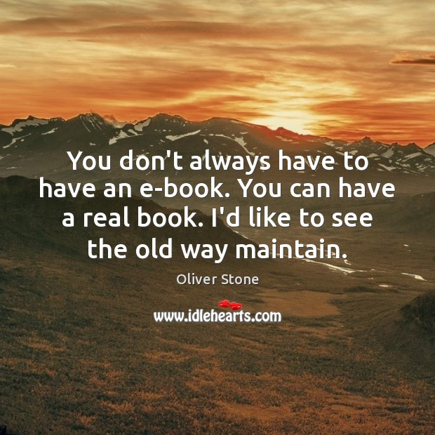 You don't always have to have an e-book. You can have a Oliver Stone Picture Quote