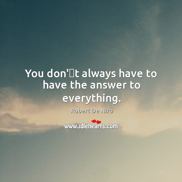 You don''t always have to have the answer to everything. Image