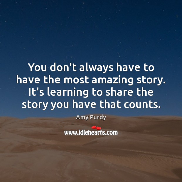 Image, You don't always have to have the most amazing story. It's learning