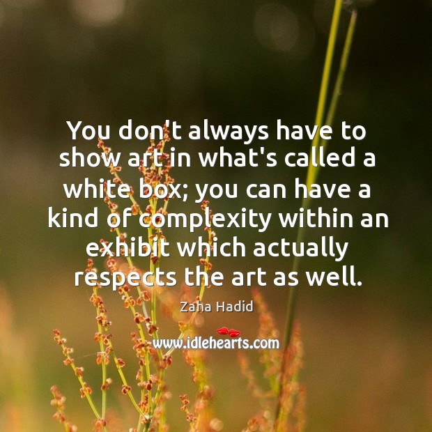 You don't always have to show art in what's called a white Zaha Hadid Picture Quote