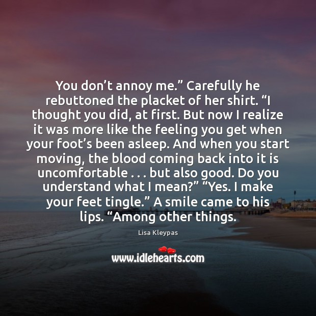 """You don't annoy me."""" Carefully he rebuttoned the placket of her Image"""