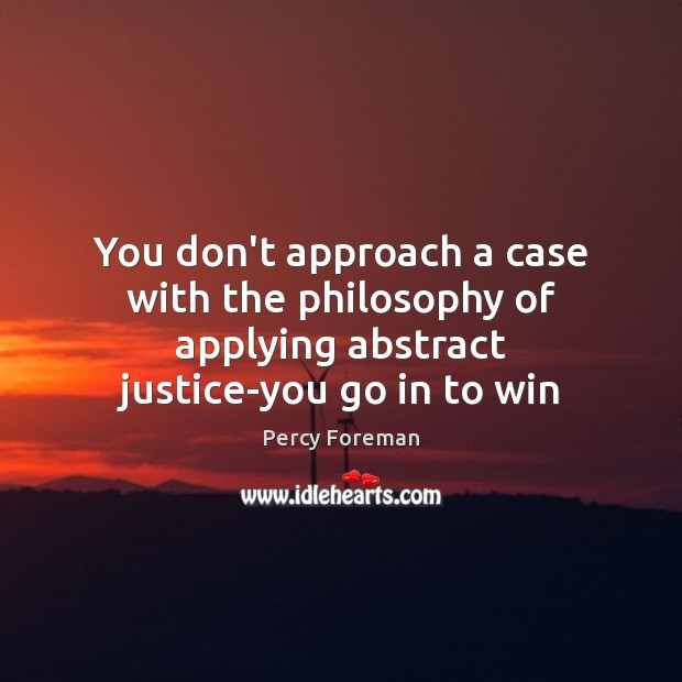 You don't approach a case with the philosophy of applying abstract justice-you Image