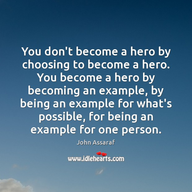 You don't become a hero by choosing to become a hero. You Image