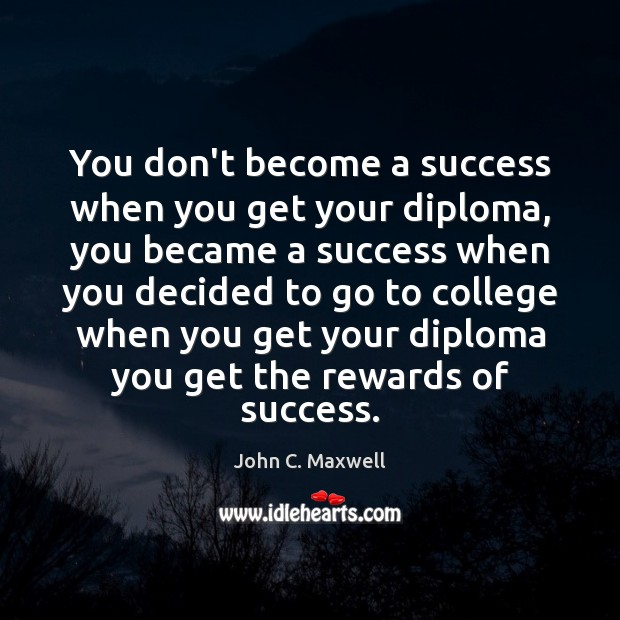 Image, You don't become a success when you get your diploma, you became