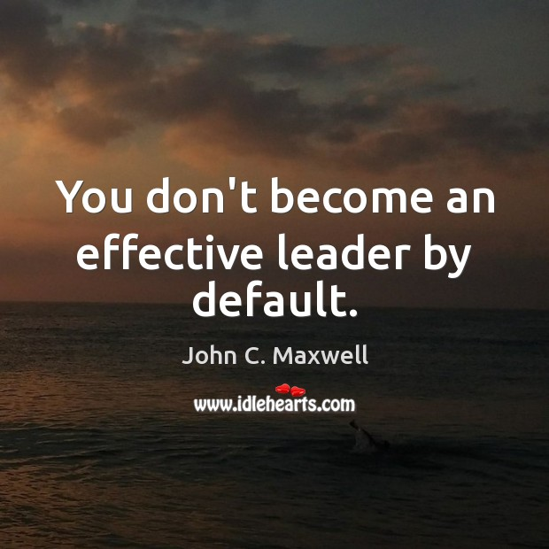 Image, You don't become an effective leader by default.