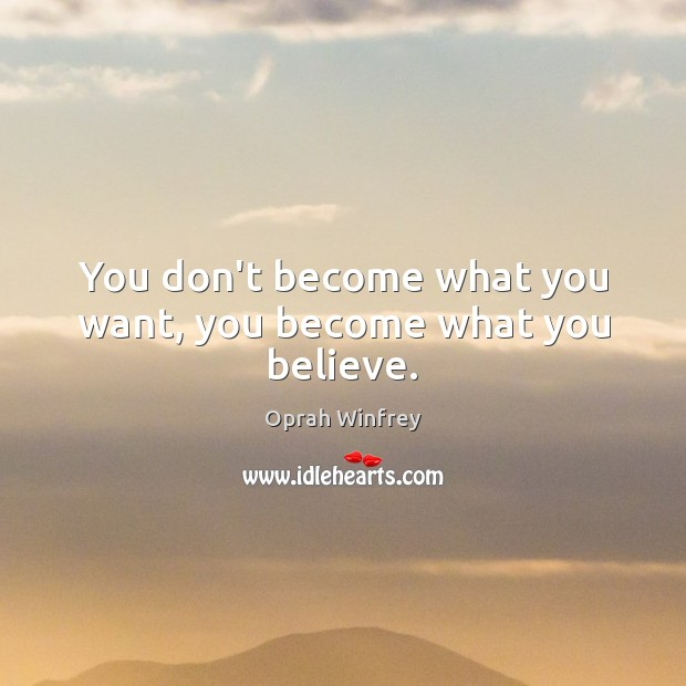 You don't become what you want, you become what you believe. Image