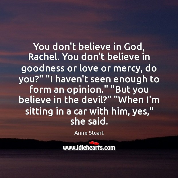 Image, You don't believe in God, Rachel. You don't believe in goodness or